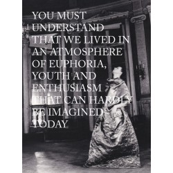 You must understand that we lived in an atmosphere of euphoria, youth and enthusiasm that can hardly be imagined today